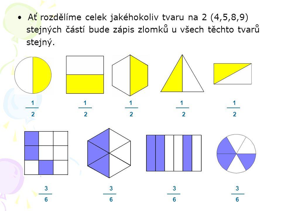 Ať rozdělíme celek jakéhokoliv tvaru na 2 (4,5,8,9)