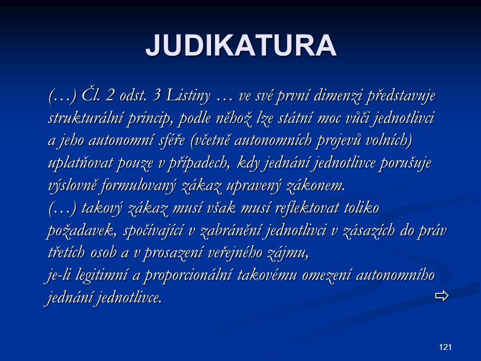 JUDIKATURA (…) Čl. 2 odst. 3 Listiny … ve své první dimenzi představuje. strukturální princip, podle něhož lze státní moc vůči jednotlivci.
