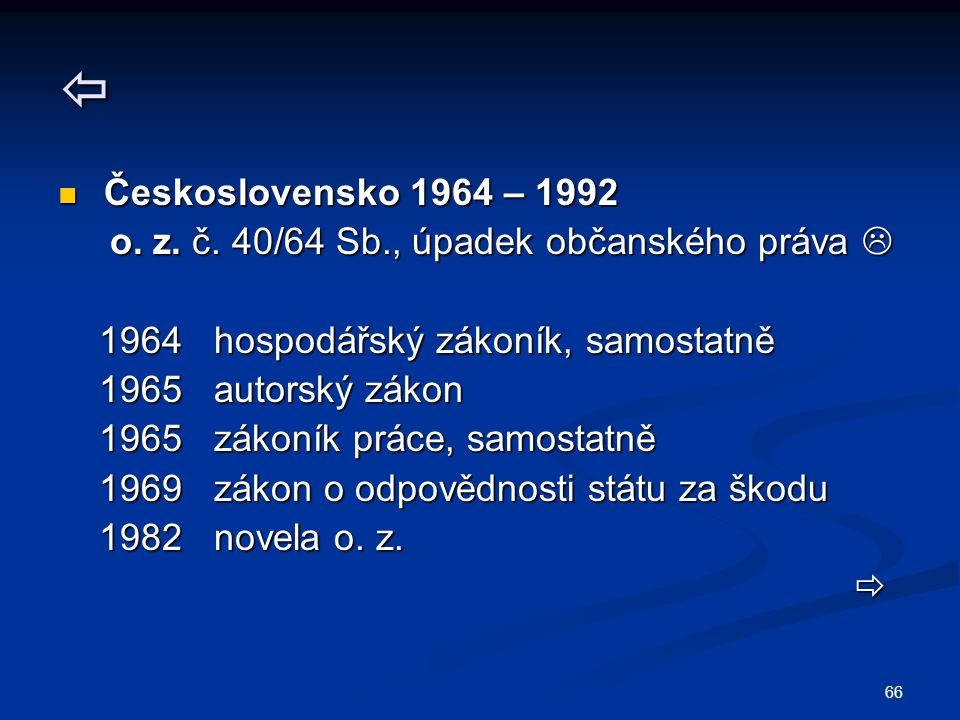  Československo 1964 – 1992. o. z. č. 40/64 Sb., úpadek občanského práva  1964 hospodářský zákoník, samostatně.