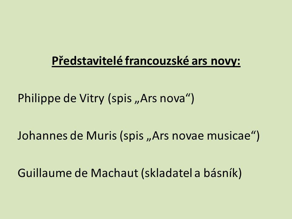 """Představitelé francouzské ars novy: Philippe de Vitry (spis """"Ars nova ) Johannes de Muris (spis """"Ars novae musicae ) Guillaume de Machaut (skladatel a básník)"""