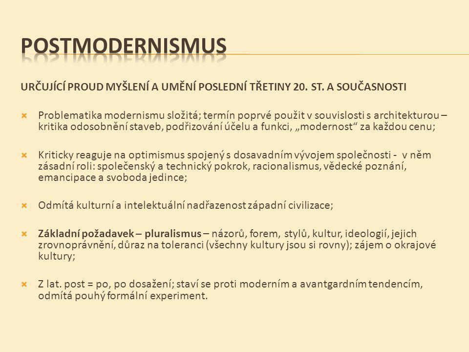 POSTMODERNISMUS URČUJÍCÍ PROUD MYŠLENÍ A UMĚNÍ POSLEDNÍ TŘETINY 20. ST. A SOUČASNOSTI.