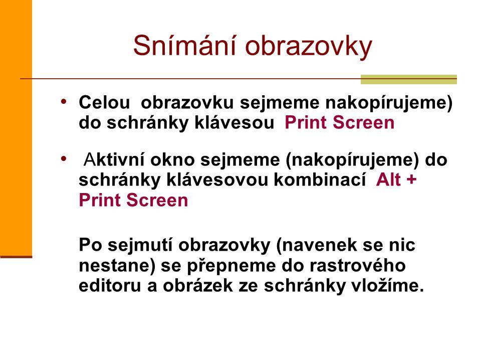 Snímání obrazovky Celou obrazovku sejmeme nakopírujeme) do schránky klávesou Print Screen.