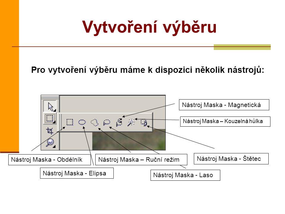 Vytvoření výběru Pro vytvoření výběru máme k dispozici několik nástrojů: Nástroj Maska - Magnetická.
