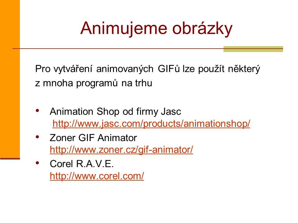 Animujeme obrázky Pro vytváření animovaných GIFů lze použít některý