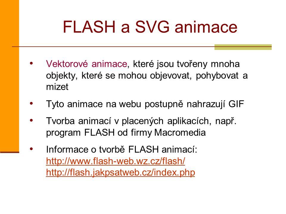 FLASH a SVG animace Vektorové animace, které jsou tvořeny mnoha objekty, které se mohou objevovat, pohybovat a mizet.