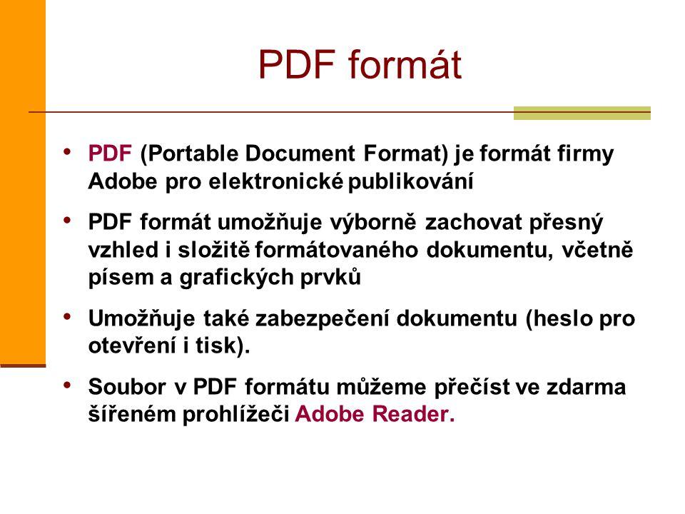 PDF formát PDF (Portable Document Format) je formát firmy Adobe pro elektronické publikování.