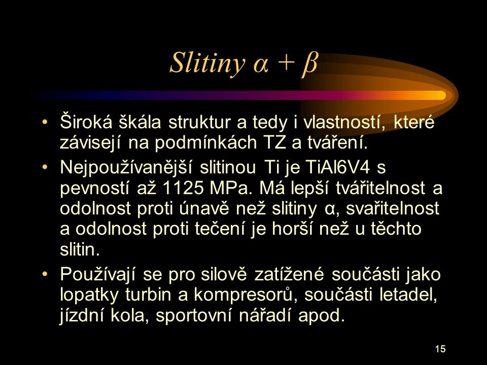 Slitiny α + β Široká škála struktur a tedy i vlastností, které závisejí na podmínkách TZ a tváření.