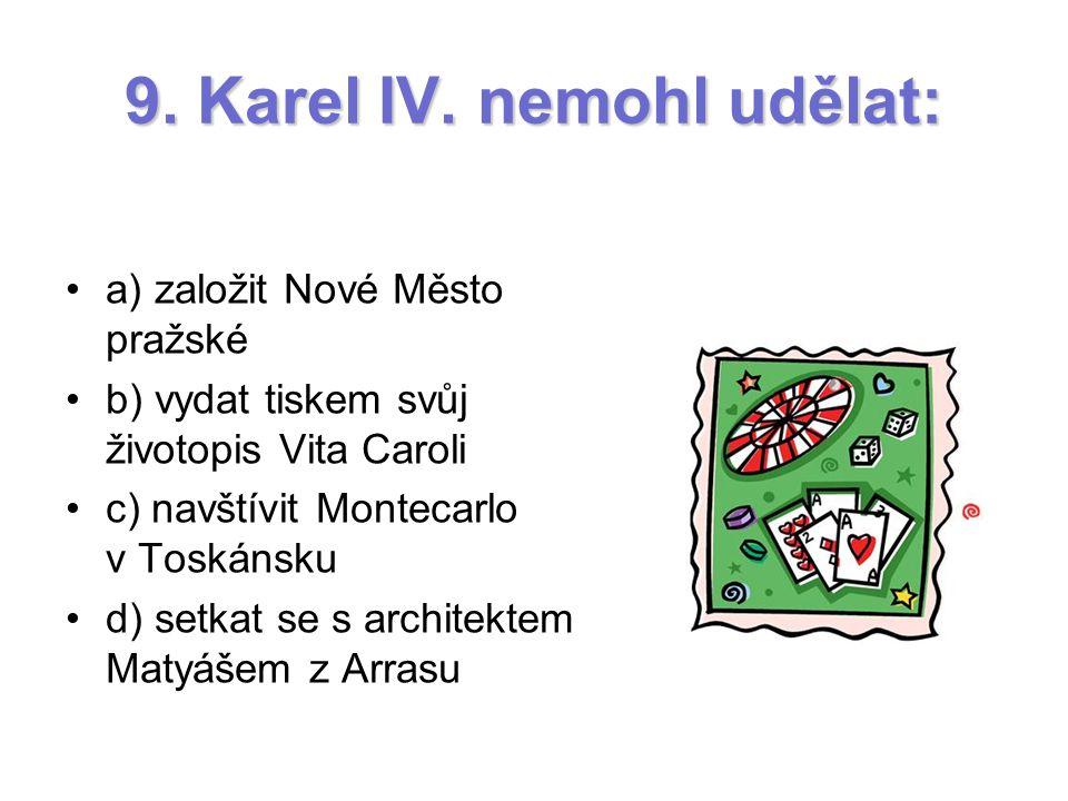 9. Karel IV. nemohl udělat: