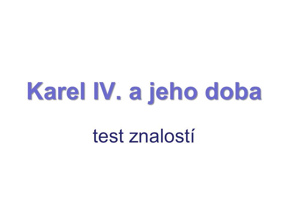 Karel IV. a jeho doba test znalostí