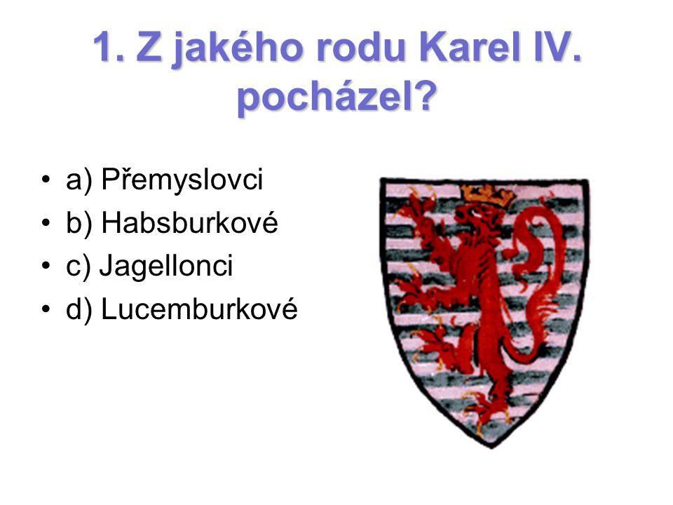 1. Z jakého rodu Karel IV. pocházel
