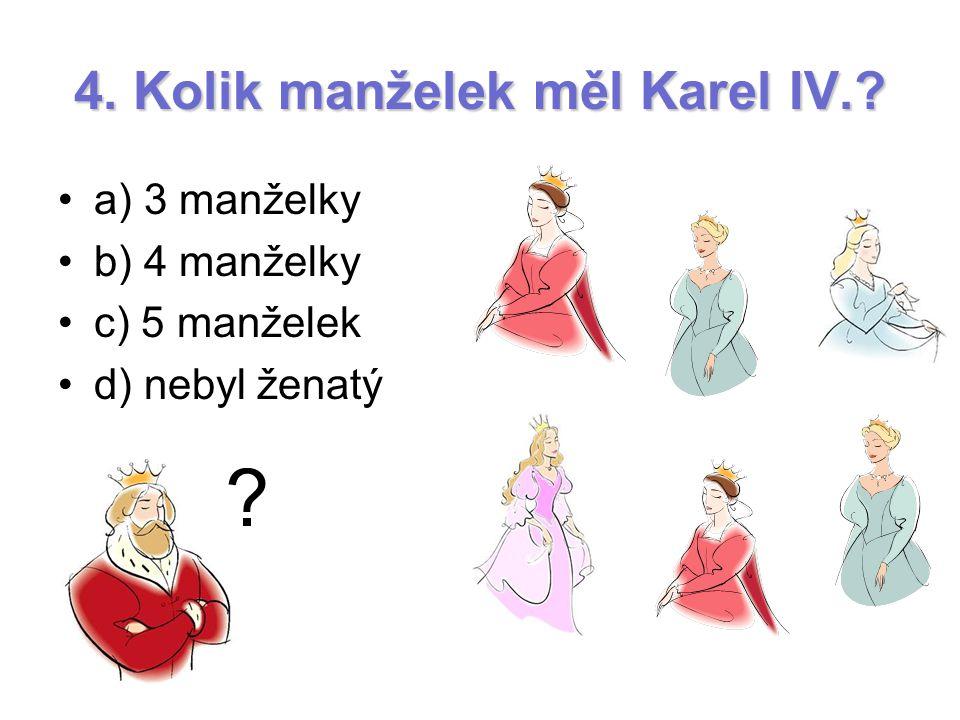 4. Kolik manželek měl Karel IV.