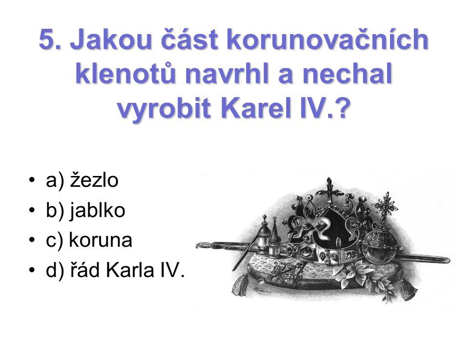 5. Jakou část korunovačních klenotů navrhl a nechal vyrobit Karel IV.