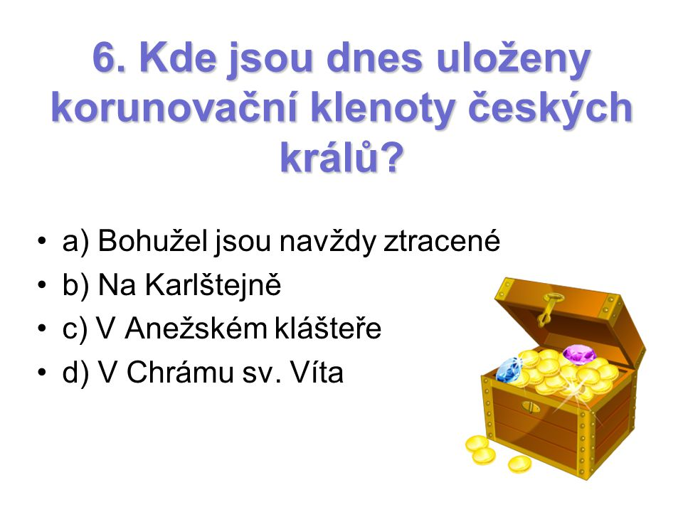 6. Kde jsou dnes uloženy korunovační klenoty českých králů