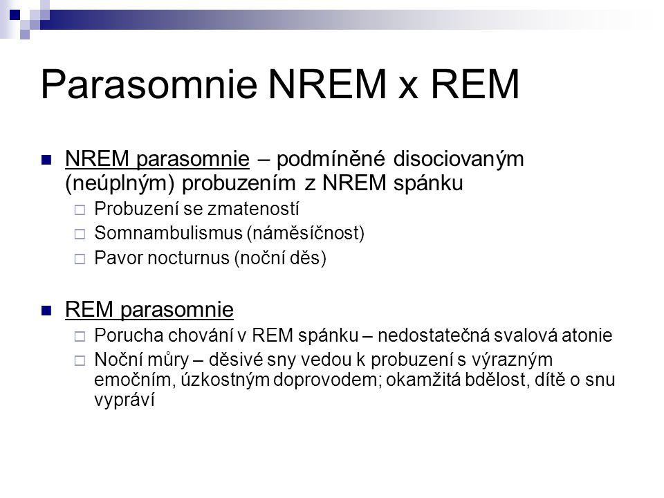 Parasomnie NREM x REM NREM parasomnie – podmíněné disociovaným (neúplným) probuzením z NREM spánku.