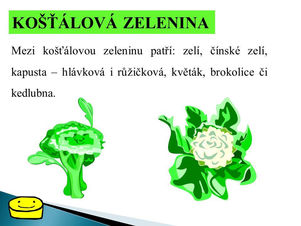 KOŠŤÁLOVÁ ZELENINA Mezi košťálovou zeleninu patří: zelí, čínské zelí, kapusta – hlávková i růžičková, květák, brokolice či kedlubna.