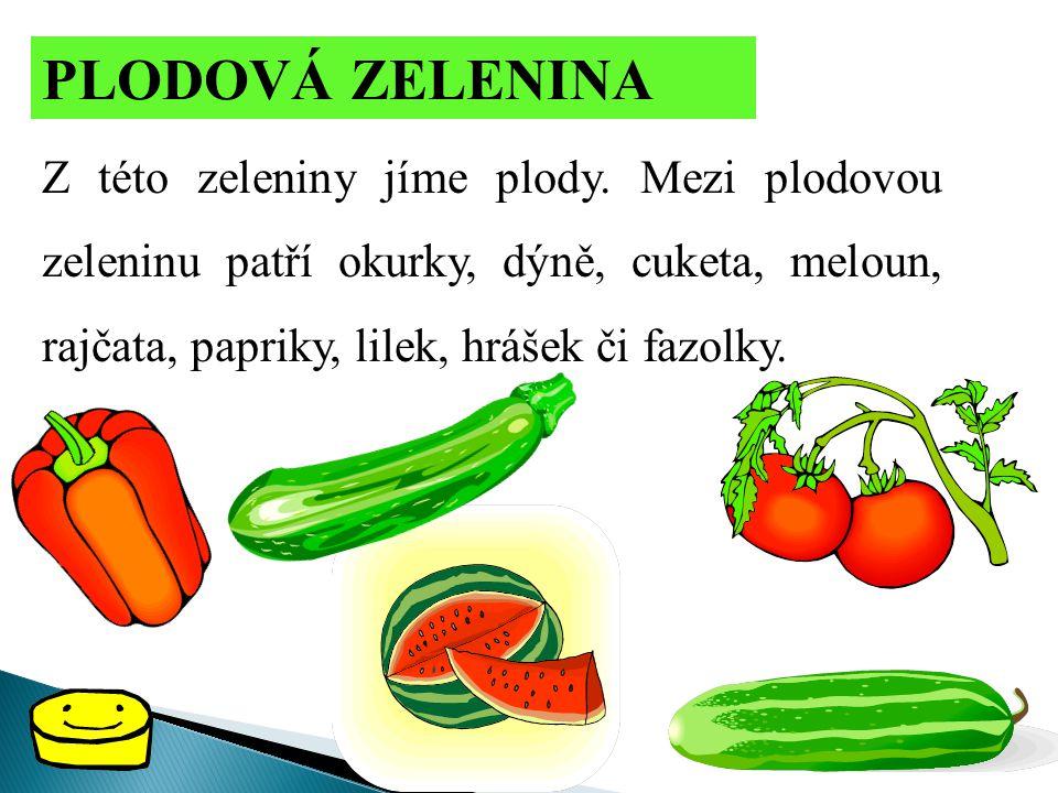 PLODOVÁ ZELENINA Z této zeleniny jíme plody.