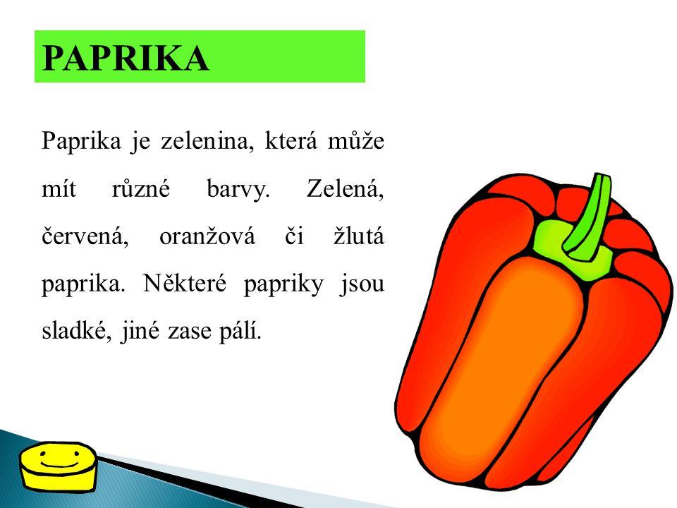 PAPRIKA Paprika je zelenina, která může mít různé barvy.