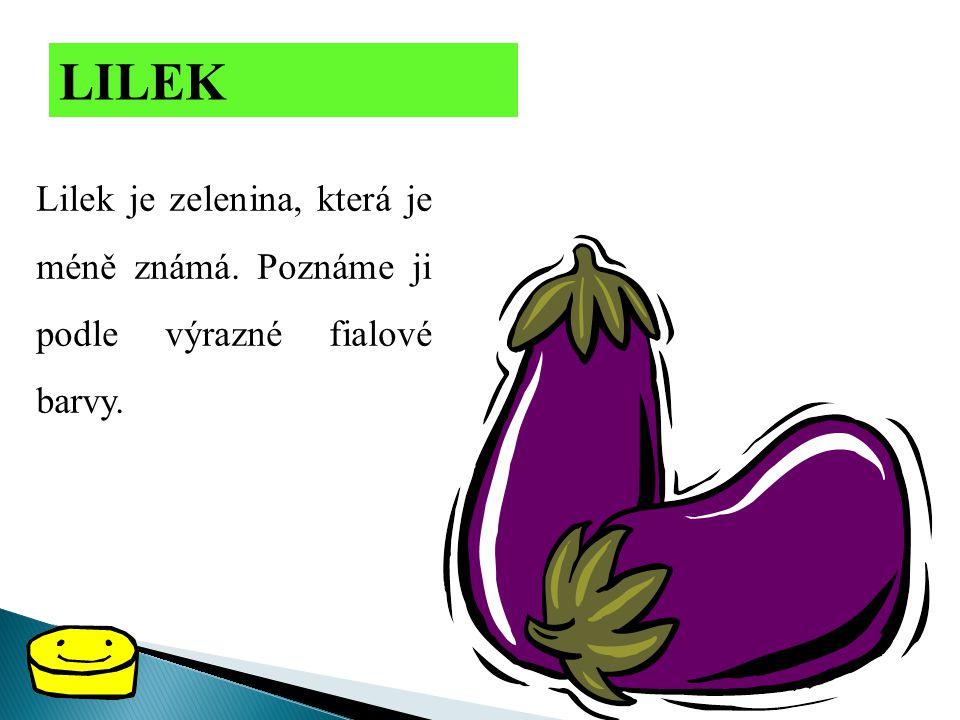 LILEK Lilek je zelenina, která je méně známá. Poznáme ji podle výrazné fialové barvy.