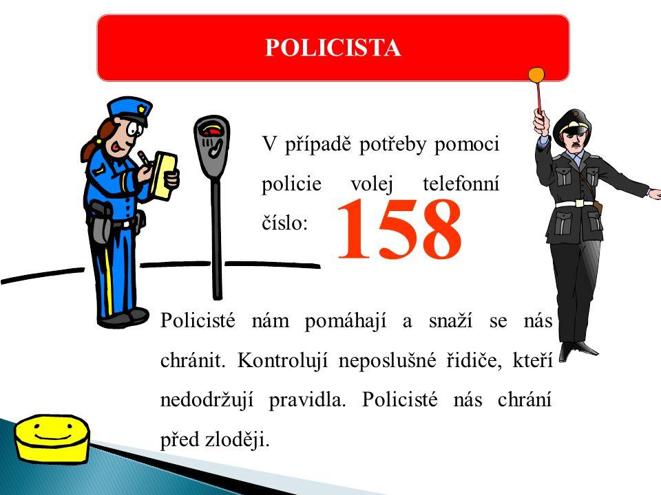 158 POLICISTA V případě potřeby pomoci policie volej telefonní číslo: