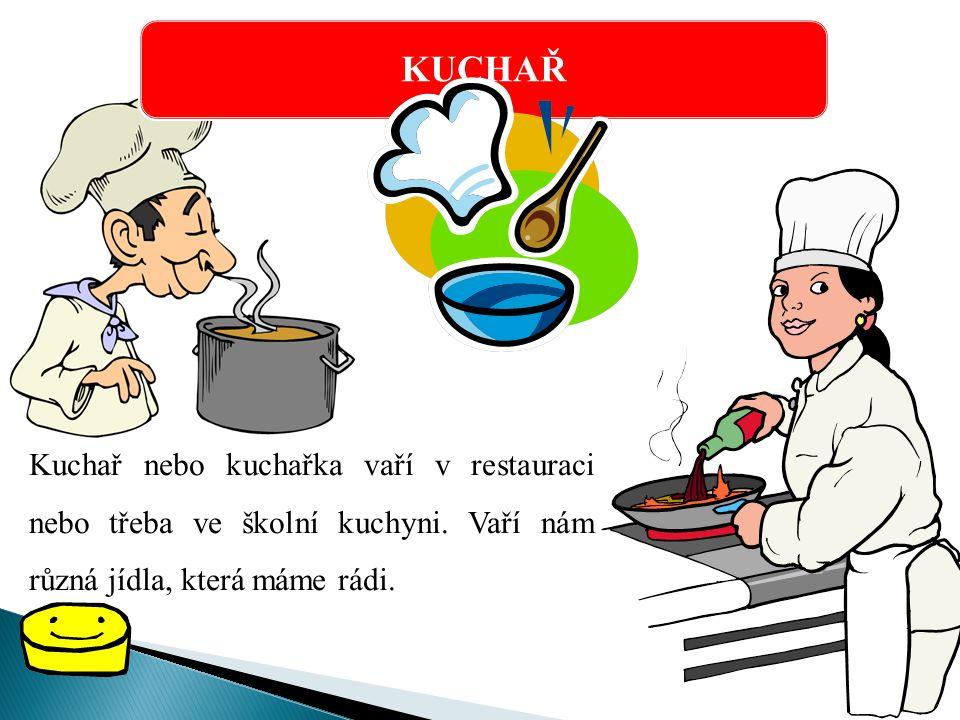 KUCHAŘ Kuchař nebo kuchařka vaří v restauraci nebo třeba ve školní kuchyni.