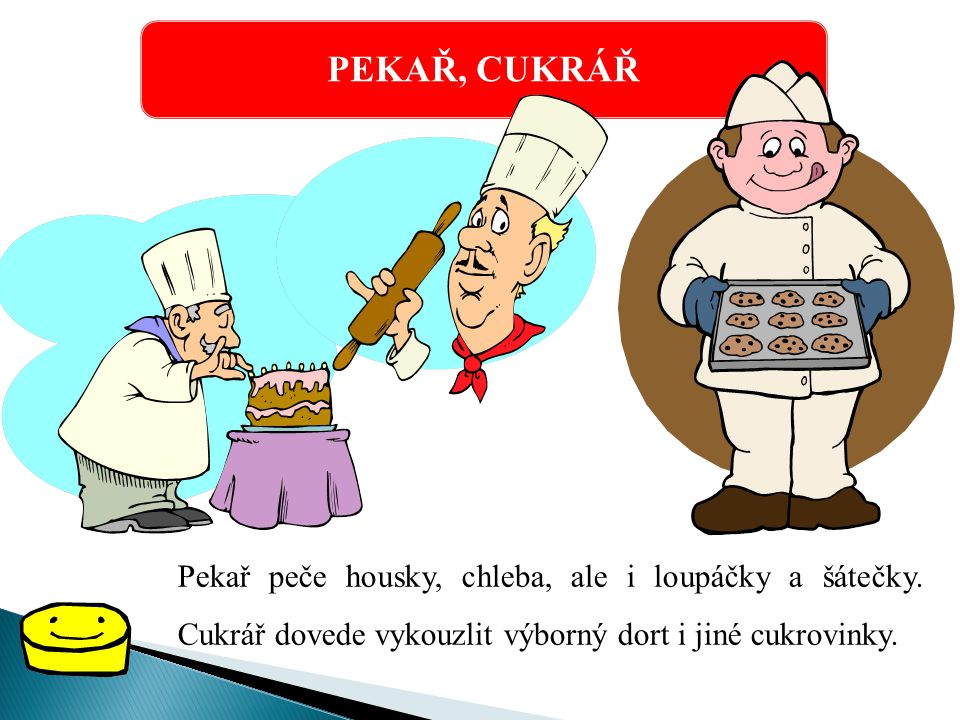 PEKAŘ, CUKRÁŘ Pekař peče housky, chleba, ale i loupáčky a šátečky.
