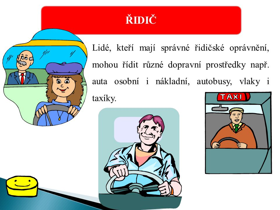 ŘIDIČ Lidé, kteří mají správné řidičské oprávnění, mohou řídit různé dopravní prostředky např.