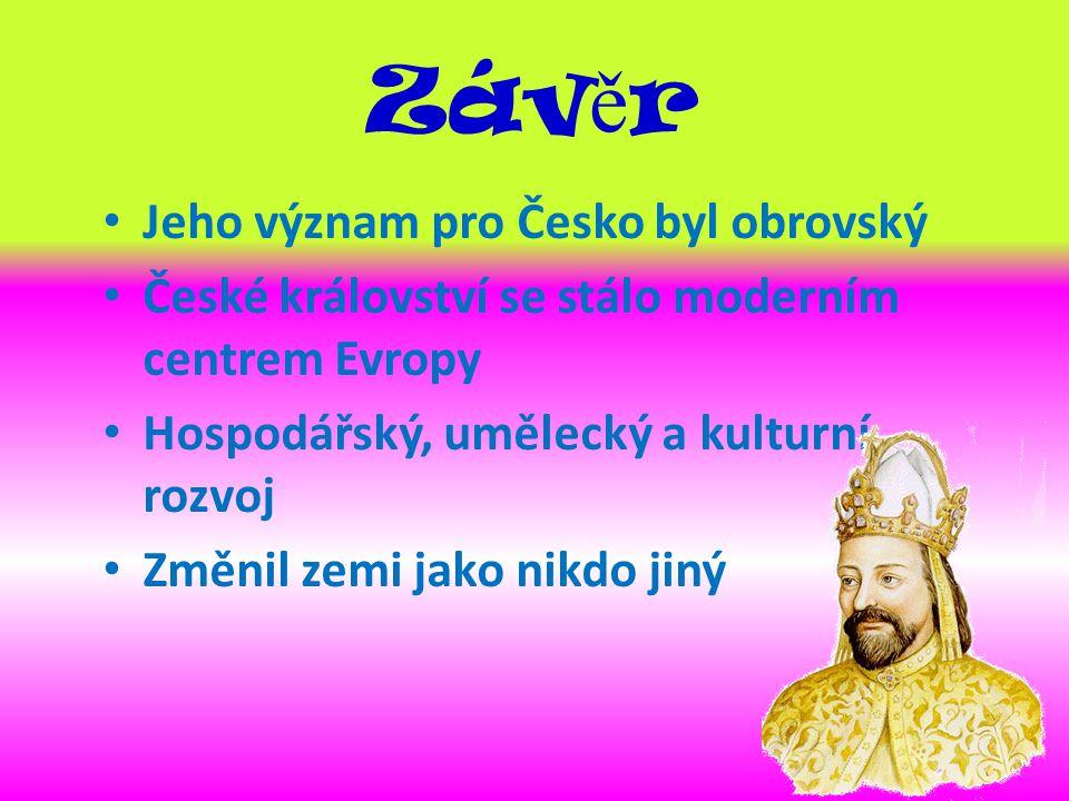 Závěr Jeho význam pro Česko byl obrovský