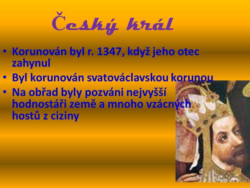 Český král Korunován byl r. 1347, když jeho otec zahynul