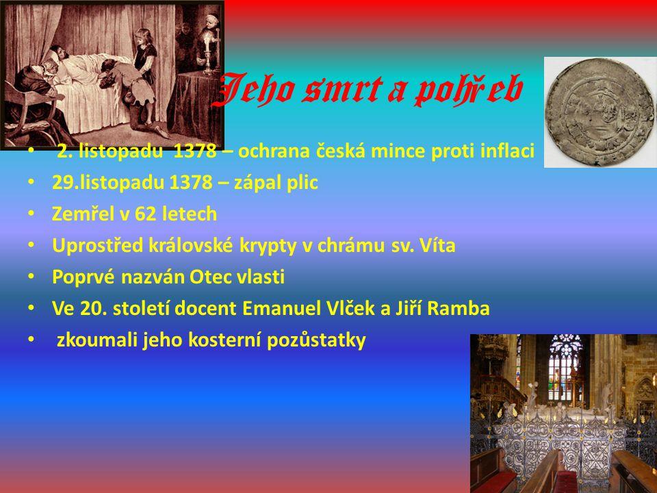 Jeho smrt a pohřeb 2. listopadu 1378 – ochrana česká mince proti inflaci. 29.listopadu 1378 – zápal plic.