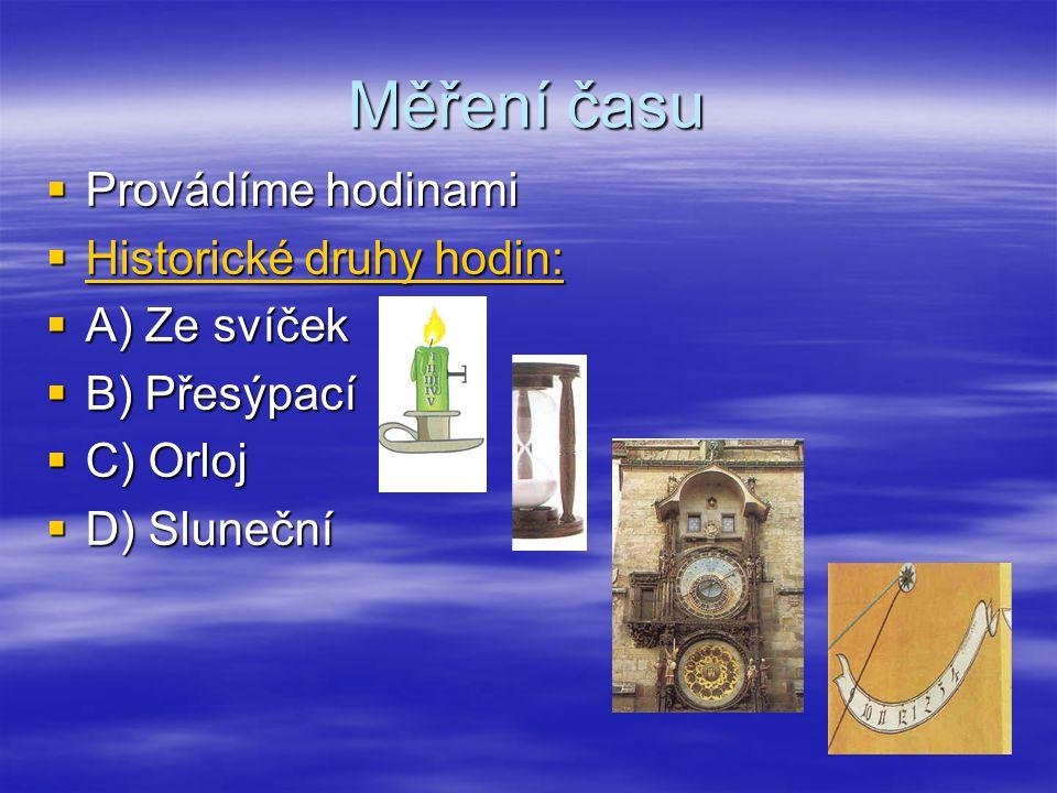 Měření času Provádíme hodinami Historické druhy hodin: A) Ze svíček