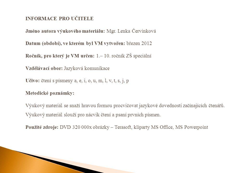 INFORMACE PRO UČITELE Jméno autora výukového materiálu: Mgr. Lenka Červinková. Datum (období), ve kterém byl VM vytvořen: březen 2012.