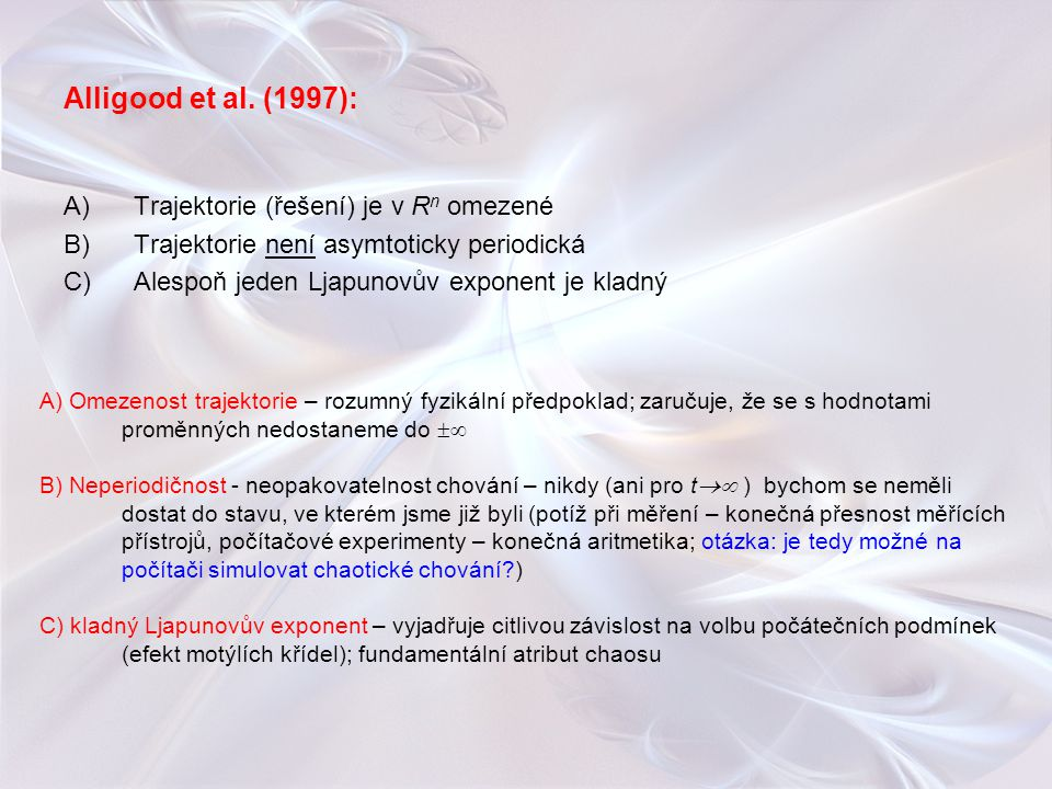 Alligood et al. (1997): Trajektorie (řešení) je v Rn omezené