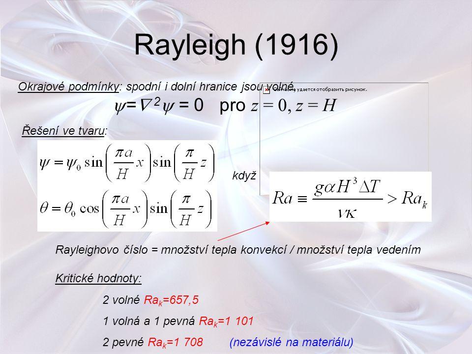Rayleigh (1916) Okrajové podmínky: spodní i dolní hranice jsou volné,