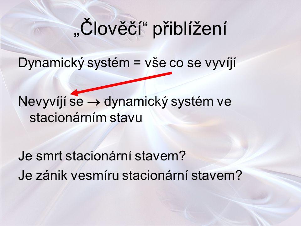 """""""Člověčí přiblížení Dynamický systém = vše co se vyvíjí"""