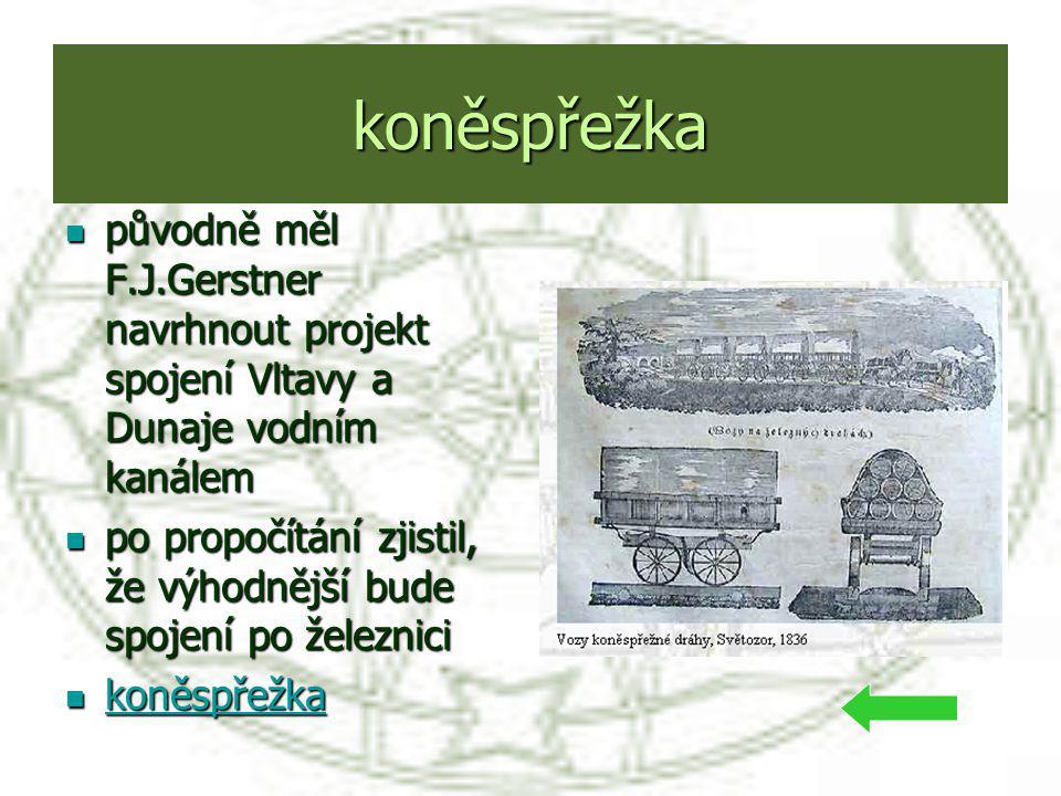 koněspřežka původně měl F.J.Gerstner navrhnout projekt spojení Vltavy a Dunaje vodním kanálem.