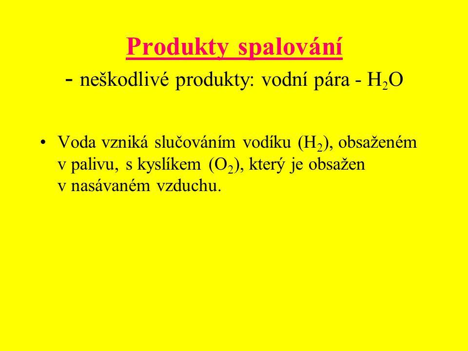 Produkty spalování - neškodlivé produkty: vodní pára - H2O