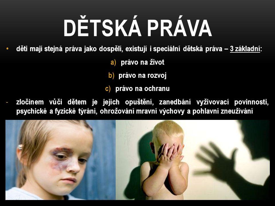 DĚTSKÁ PRÁVA děti mají stejná práva jako dospělí, existují i speciální dětská práva – 3 základní: právo na život.