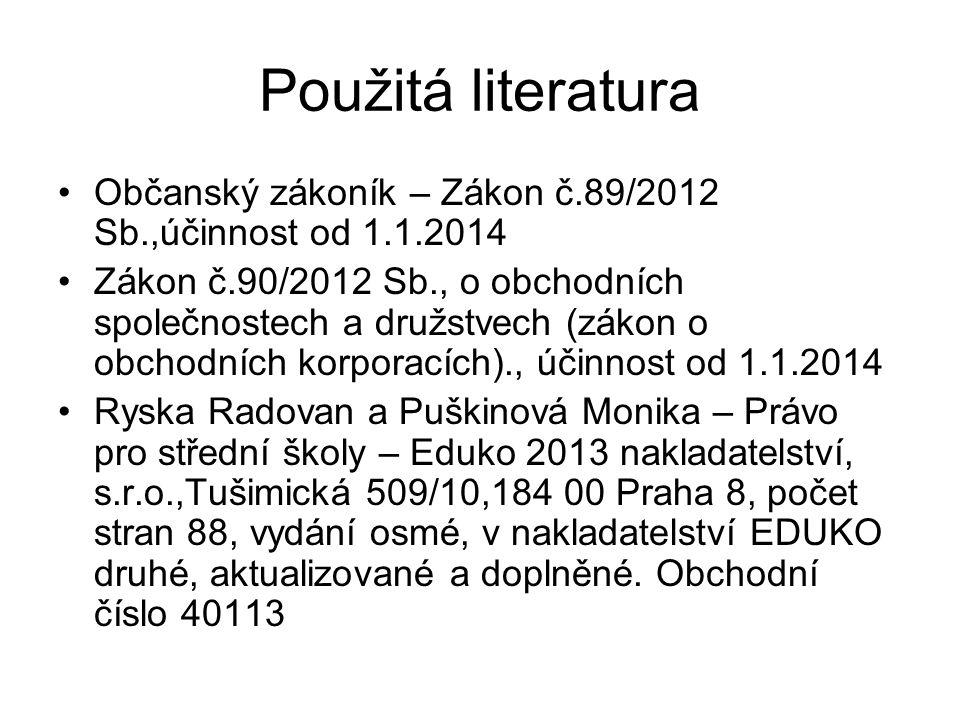Použitá literatura Občanský zákoník – Zákon č.89/2012 Sb.,účinnost od 1.1.2014.
