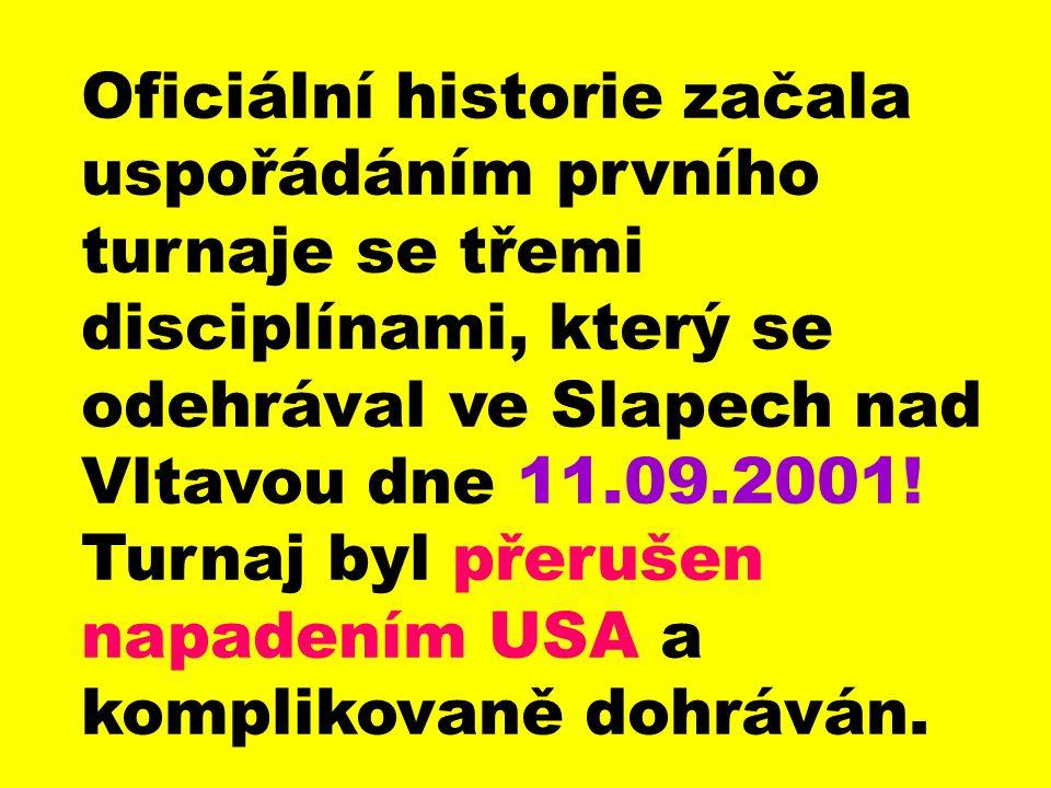 Oficiální historie začala uspořádáním prvního turnaje se třemi disciplínami, který se odehrával ve Slapech nad Vltavou dne 11.09.2001.