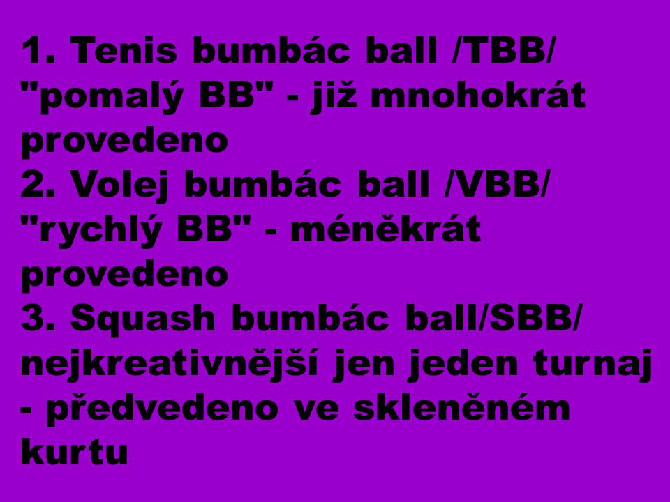 1. Tenis bumbác ball /TBB/ pomalý BB - již mnohokrát provedeno 2