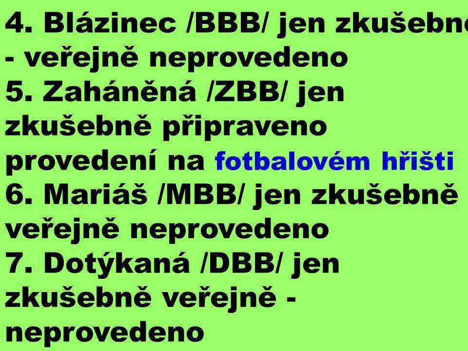 4. Blázinec /BBB/ jen zkušebně - veřejně neprovedeno 5