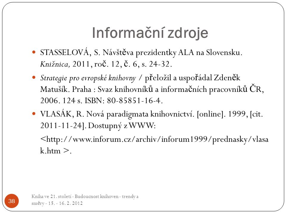 Informační zdroje STASSELOVÁ, S. Návštěva prezidentky ALA na Slovensku. Knižnica, 2011, roč. 12, č. 6, s. 24-32.