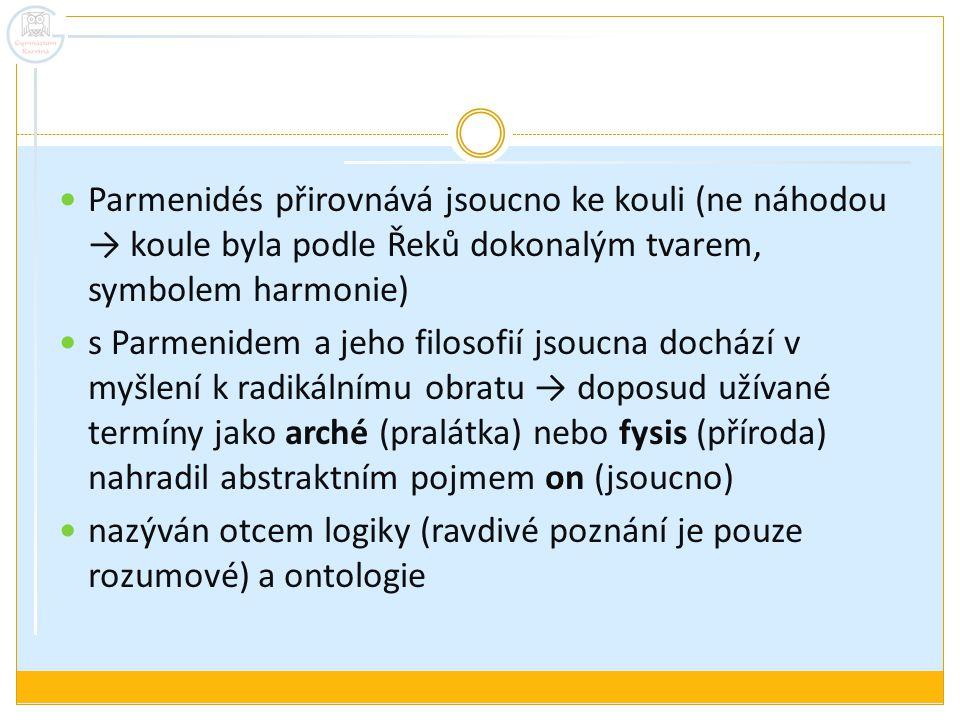Parmenidés přirovnává jsoucno ke kouli (ne náhodou → koule byla podle Řeků dokonalým tvarem, symbolem harmonie)