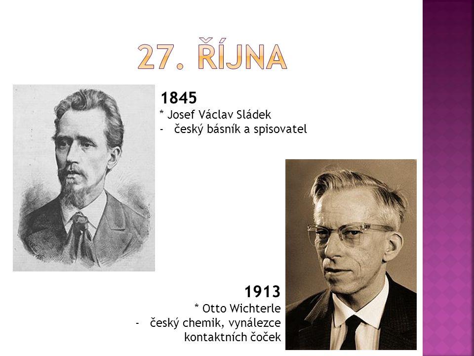 27. října 1845 1913 * Josef Václav Sládek český básník a spisovatel