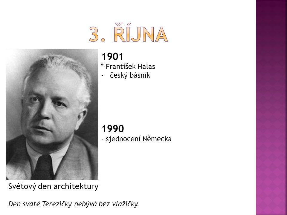 3. ŘÍJNA 1901 1990 Světový den architektury * František Halas