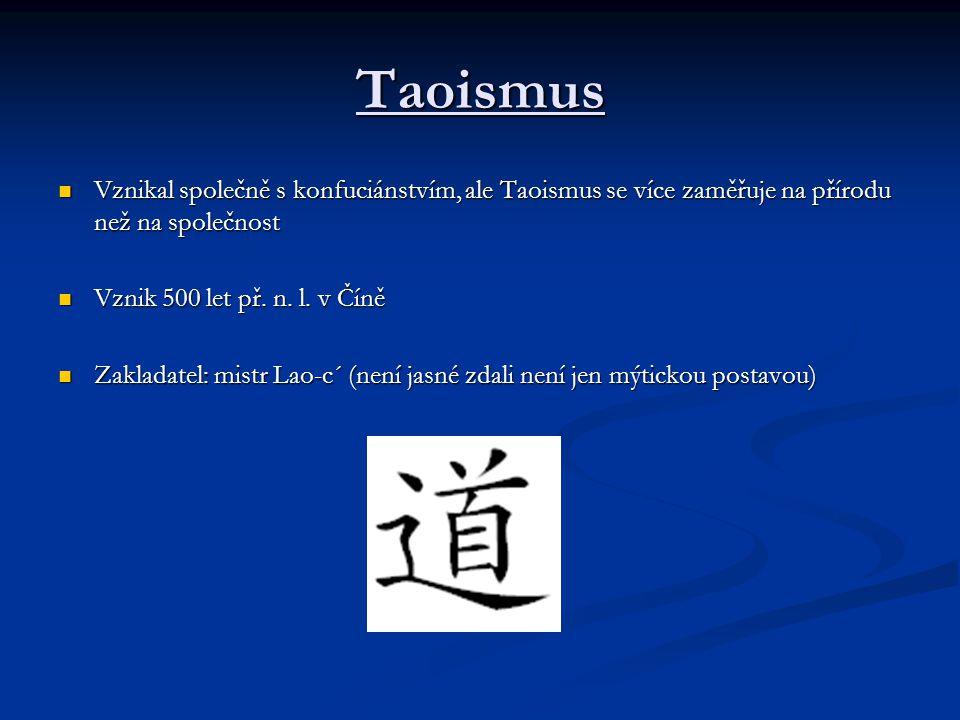 Taoismus Vznikal společně s konfuciánstvím, ale Taoismus se více zaměřuje na přírodu než na společnost.