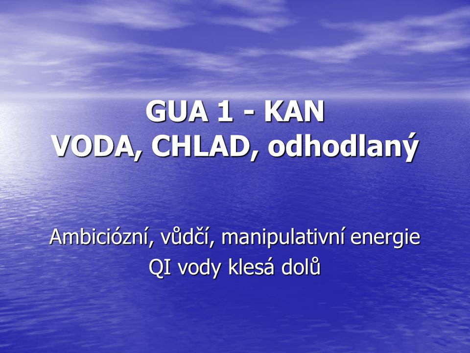 GUA 1 - KAN VODA, CHLAD, odhodlaný