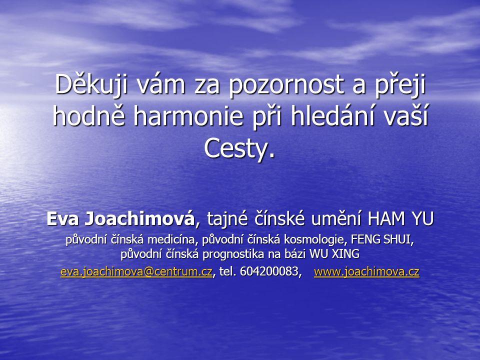 Děkuji vám za pozornost a přeji hodně harmonie při hledání vaší Cesty.