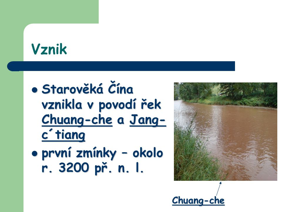 Vznik Starověká Čína vznikla v povodí řek Chuang-che a Jang-c´tiang