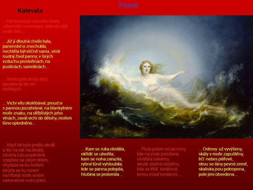 Finové Kalevala. …Pannou byla vzduchu dcera, ušlechtilá Luonnotara, dráhně v tiši svaté žila…